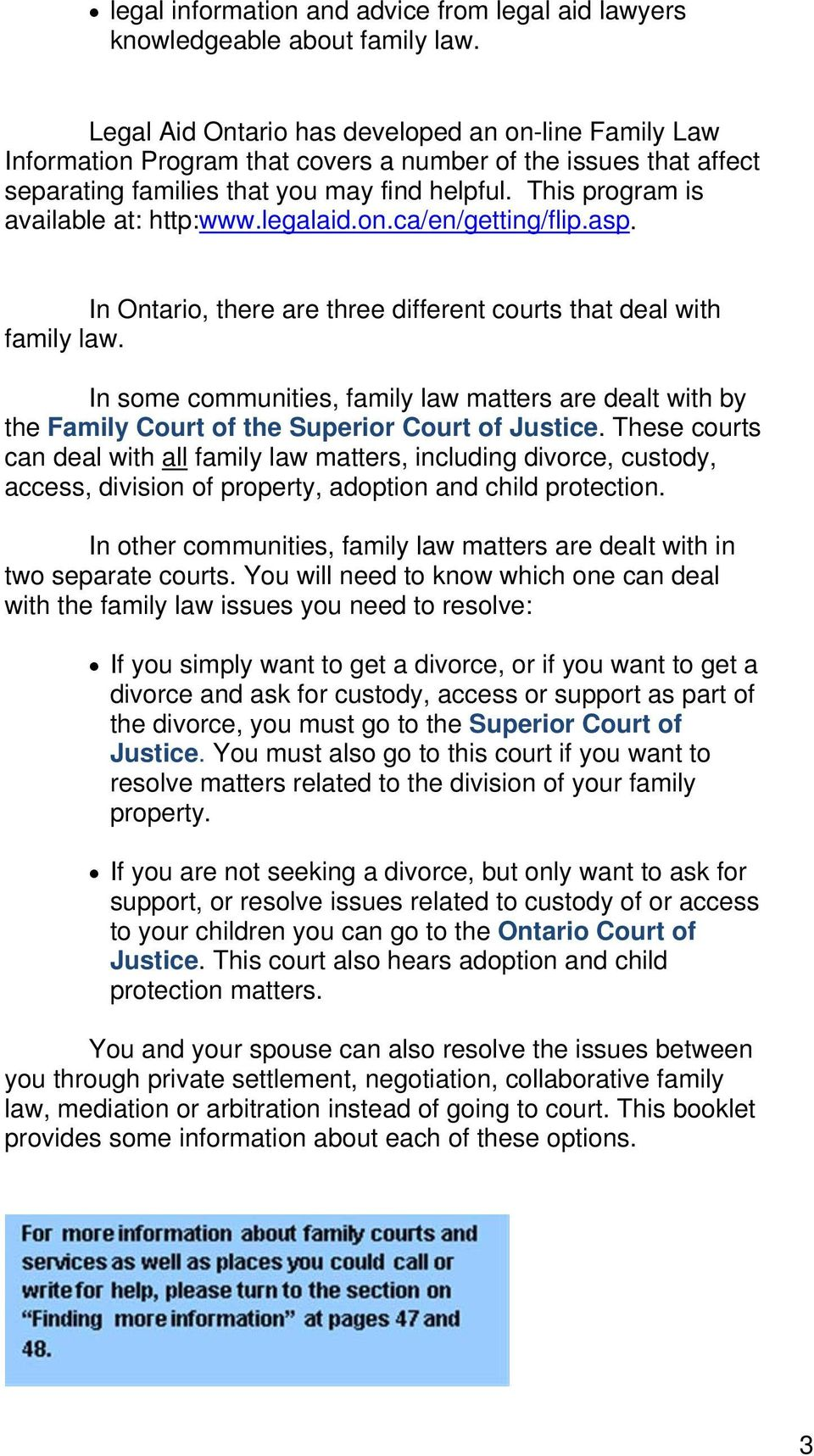 This program is available at: http:www.legalaid.on.ca/en/getting/flip.asp. In Ontario, there are three different courts that deal with family law.