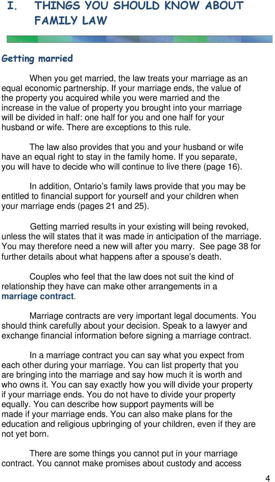 and one half for your husband or wife. There are exceptions to this rule. The law also provides that you and your husband or wife have an equal right to stay in the family home.