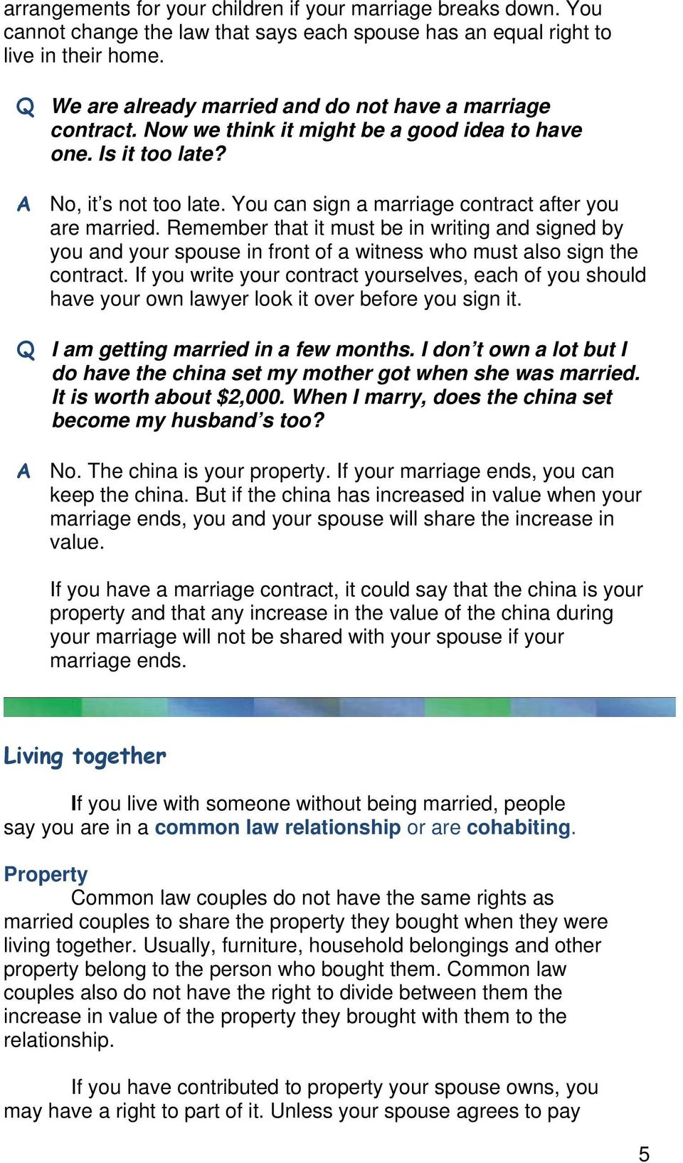 You can sign a marriage contract after you are married. Remember that it must be in writing and signed by you and your spouse in front of a witness who must also sign the contract.