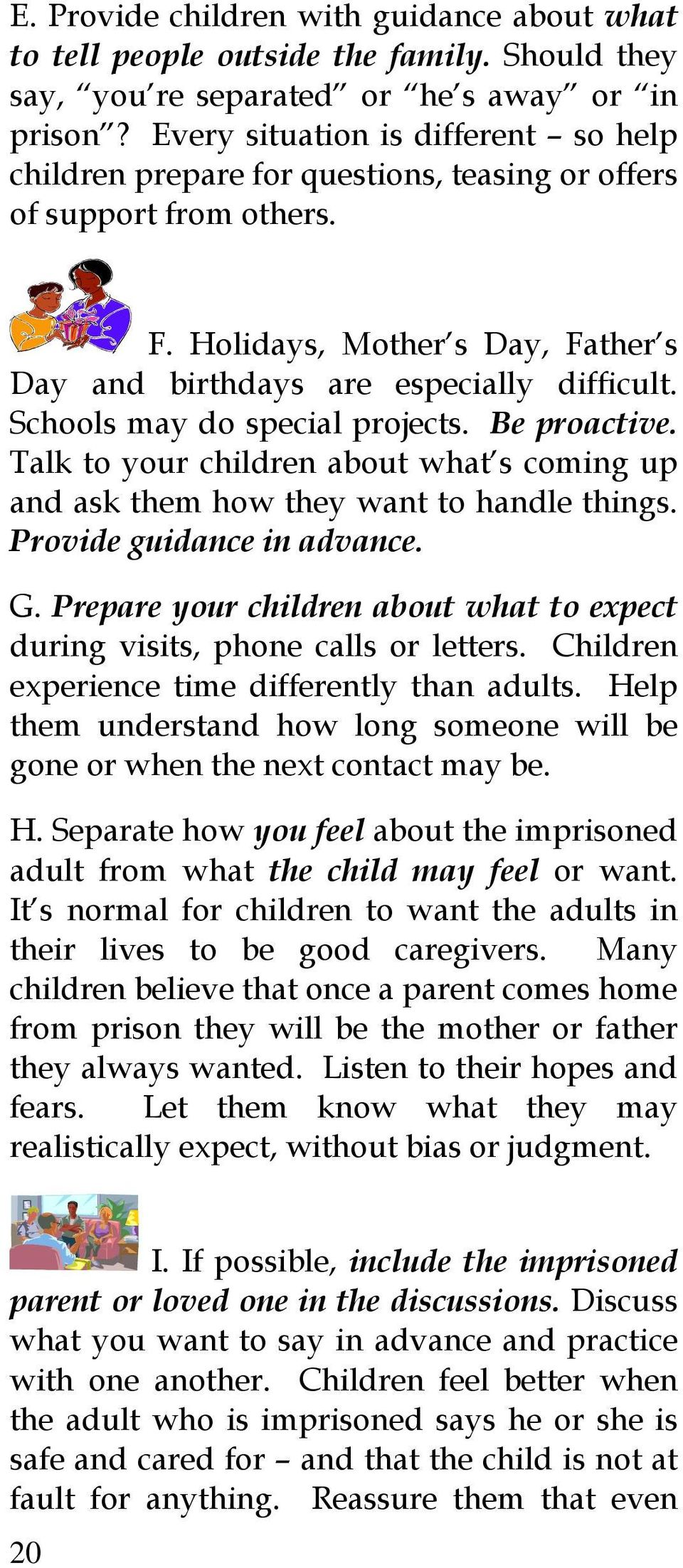 Schools may do special projects. Be proactive. Talk to your children about what s coming up and ask them how they want to handle things. Provide guidance in advance. G.