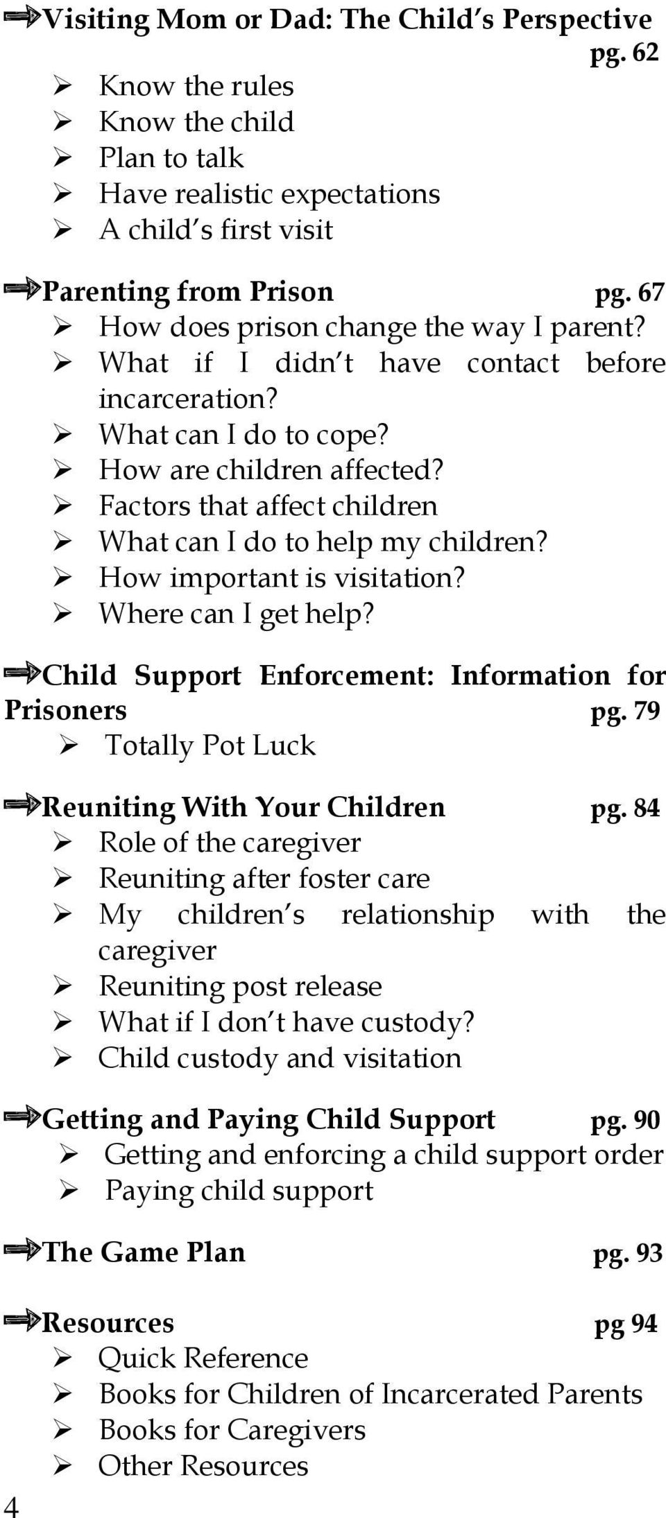 Factors that affect children What can I do to help my children? How important is visitation? Where can I get help? Child Support Enforcement: Information for Prisoners pg.