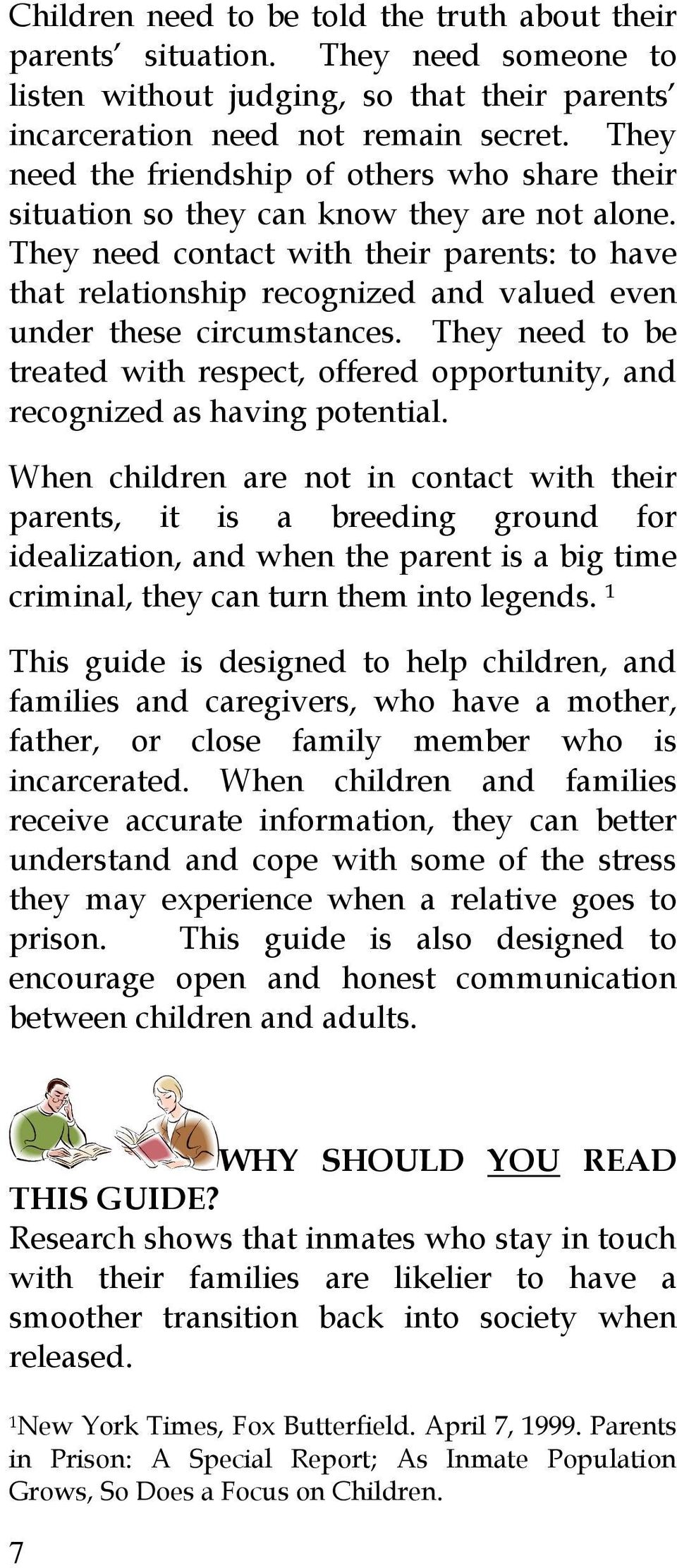 They need contact with their parents: to have that relationship recognized and valued even under these circumstances.