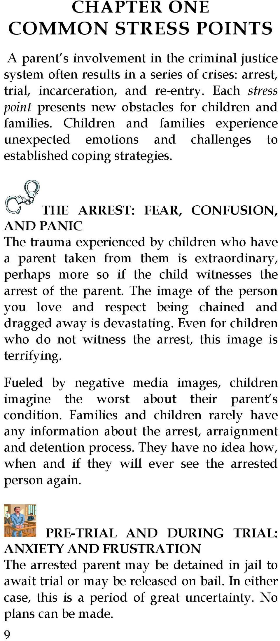 THE ARREST: FEAR, CONFUSION, AND PANIC The trauma experienced by children who have a parent taken from them is extraordinary, perhaps more so if the child witnesses the arrest of the parent.