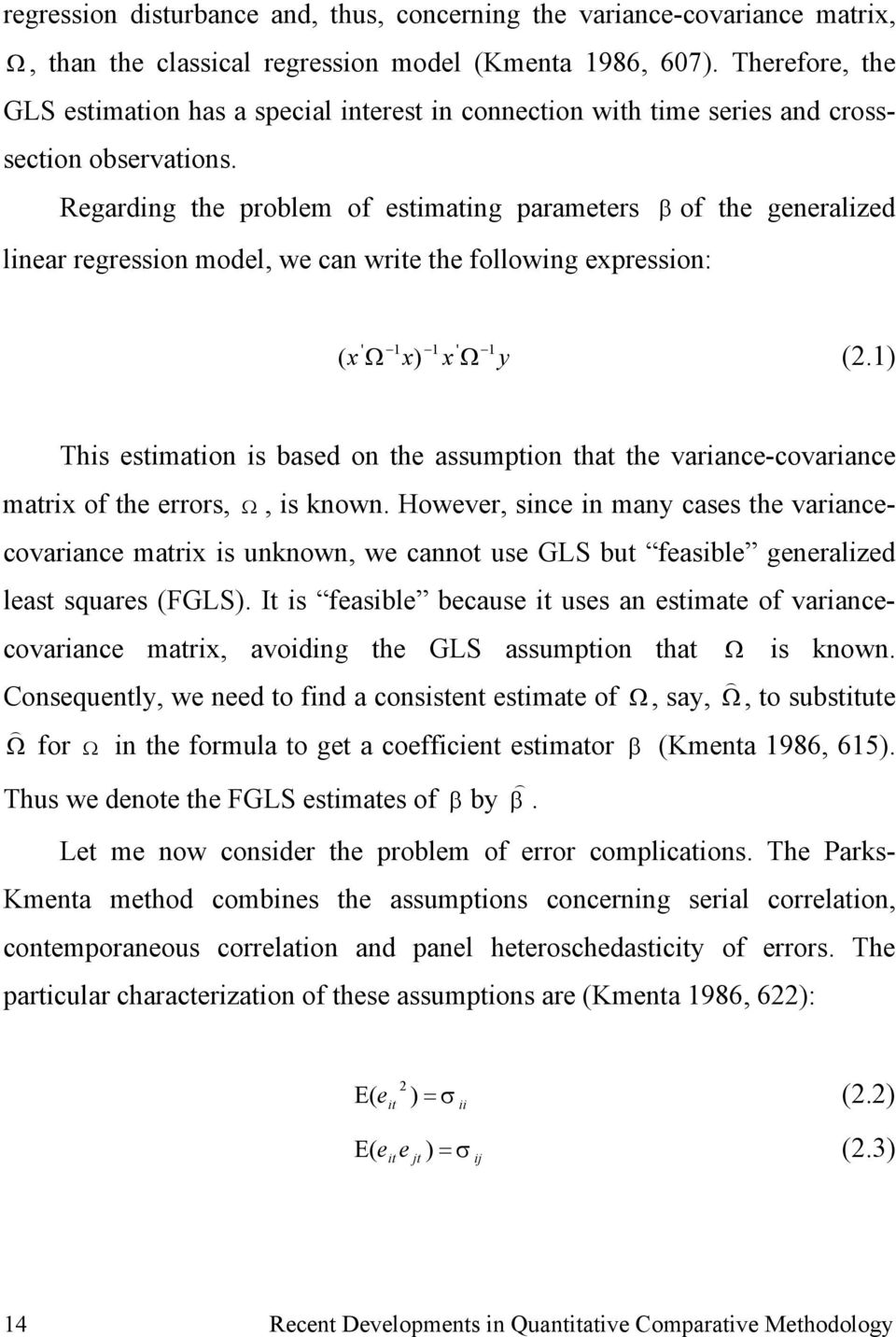 Regardng the problem of estmatng parameters β of the generalzed lnear regresson model, we can wrte the followng expresson: ' 1 1 ' 1 ( x Ω x) x Ω y (2.