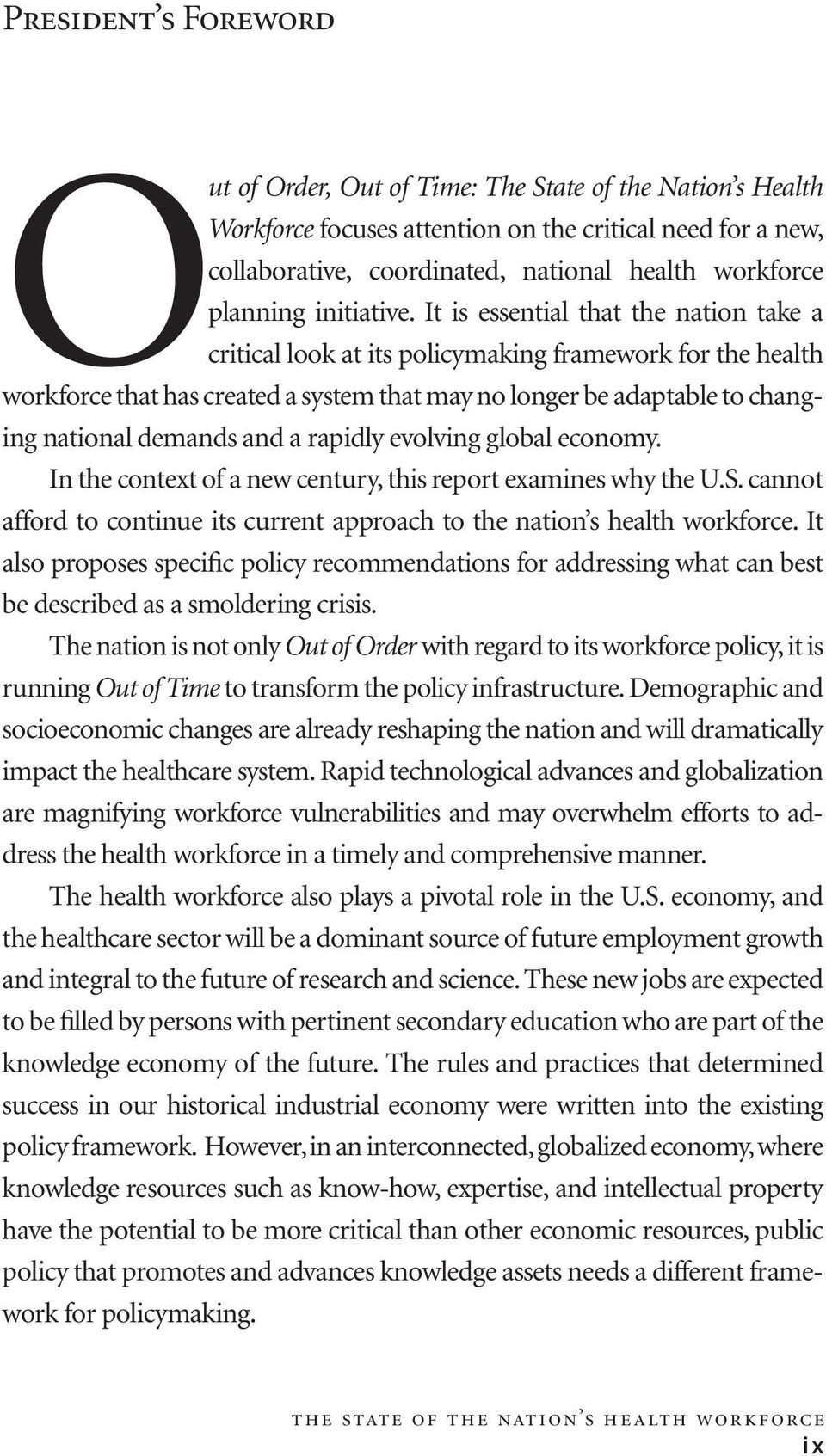 It is essential that the nation take a critical look at its policymaking framework for the health workforce that has created a system that may no longer be adaptable to changing national demands and
