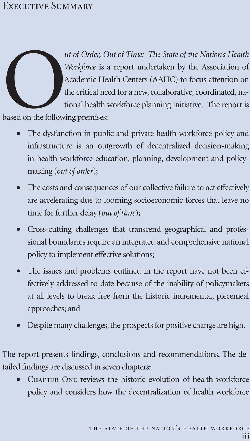 The report is based on the following premises: The dysfunction in public and private health workforce policy and infrastructure is an outgrowth of decentralized decision-making in health workforce