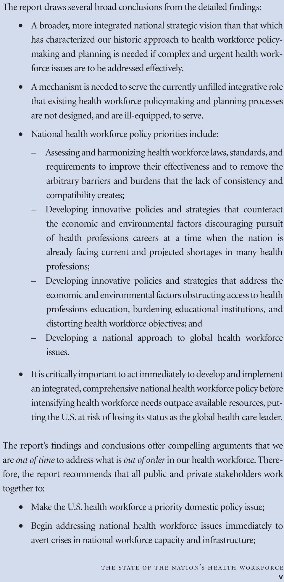 A mechanism is needed to serve the currently unfilled integrative role that existing health workforce policymaking and planning processes are not designed, and are ill-equipped, to serve.