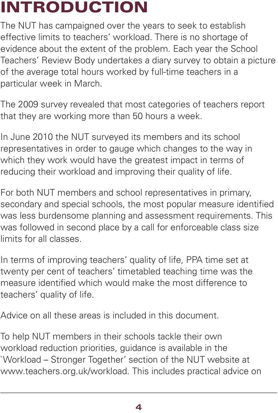 The 2009 survey revealed that most categories of teachers report that they are working more than 50 hours a week.