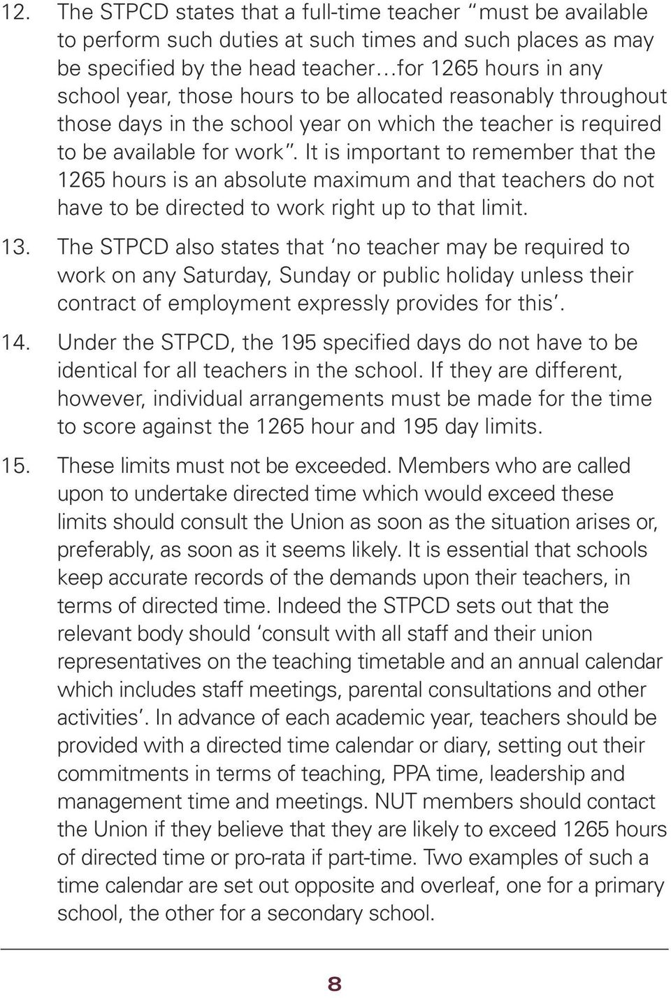 It is important to remember that the 1265 hours is an absolute maximum and that teachers do not have to be directed to work right up to that limit. 13.