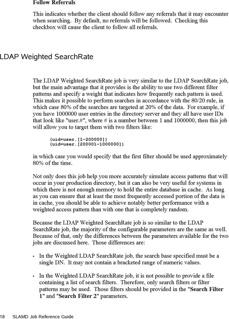 LDAP Weighted SearchRate The LDAP Weighted SearchRate job is very similar to the LDAP SearchRate job, but the main advantage that it provides is the ability to use two different filter patterns and
