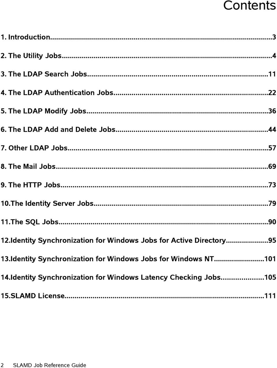 The Identity Server Jobs...79 11.The SQL Jobs...90 12.Identity Synchronization for Windows Jobs for Active Directory...95 13.