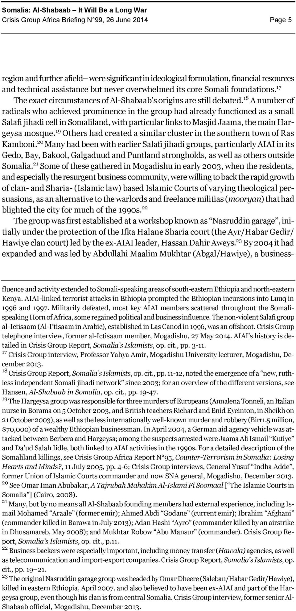 18 A number of radicals who achieved prominence in the group had already functioned as a small Salafi jihadi cell in Somaliland, with particular links to Masjid Jaama, the main Hargeysa mosque.