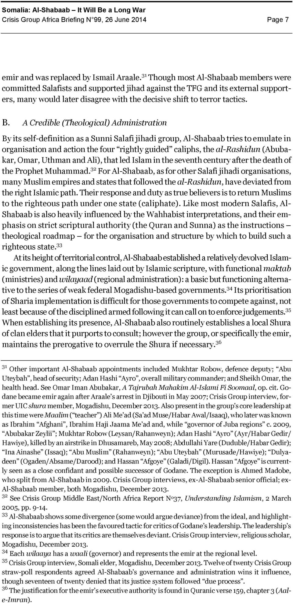 A Credible (Theological) Administration By its self-definition as a Sunni Salafi jihadi group, Al-Shabaab tries to emulate in organisation and action the four rightly guided caliphs, the al-rashidun