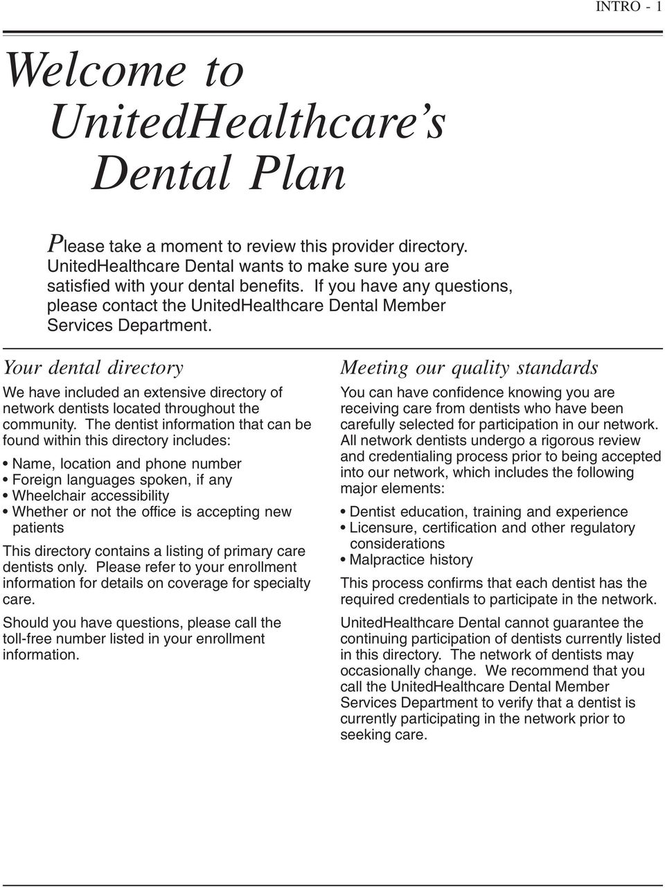 Your dental directory We have included an extensive directory of network dentists located throughout the community.