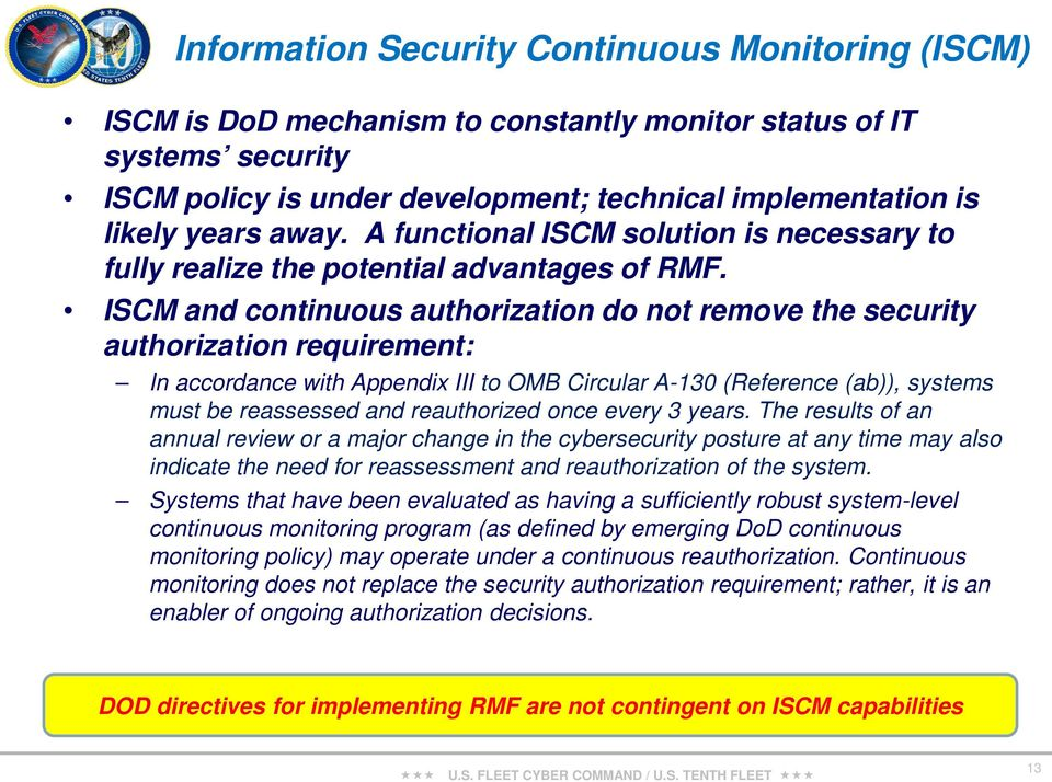 ISCM and continuous authorization do not remove the security authorization requirement: In accordance with Appendix III to OMB Circular A-130 (Reference (ab)), systems must be reassessed and