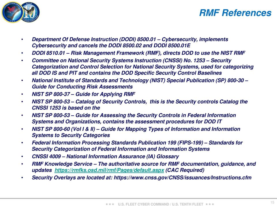 1253 Security Categorization and Control Selection for National Security Systems, used for categorizing all DOD IS and PIT and contains the DOD Specific Security Control Baselines National Institute