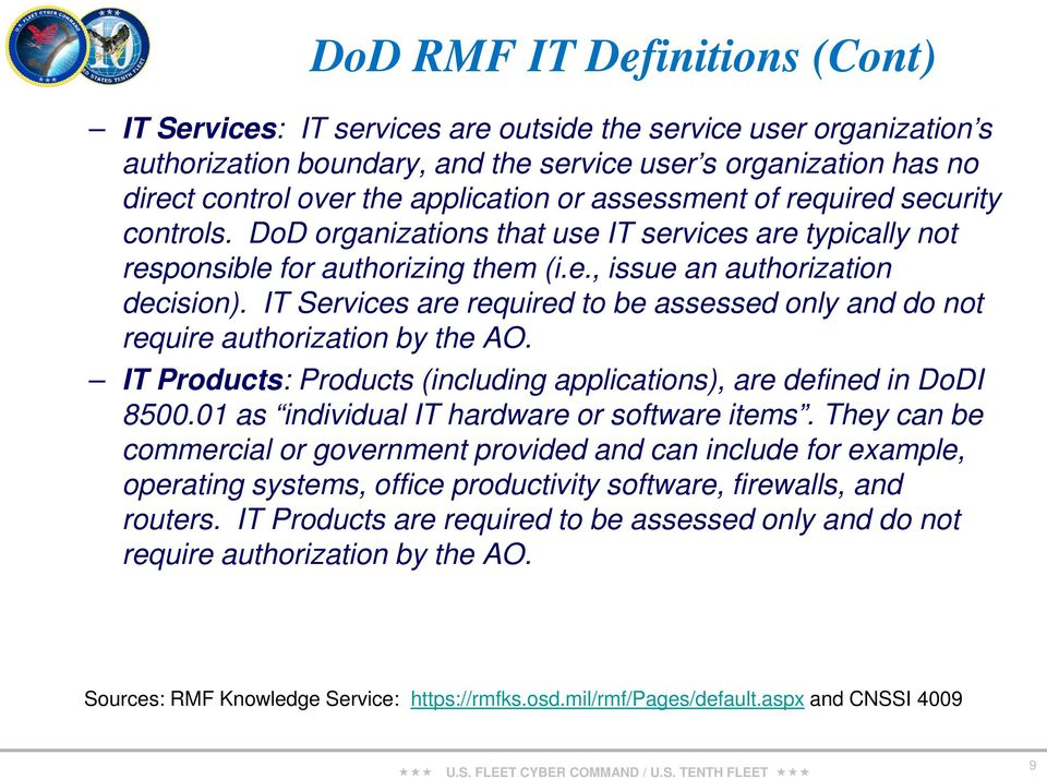 IT Services are required to be assessed only and do not require authorization by the AO. IT Products: Products (including applications), are defined in DoDI 8500.