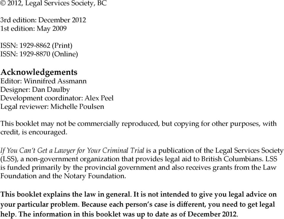 If You Can t Get a Lawyer for Your Criminal Trial is a publication of the Legal Services Society (LSS), a non-government organization that provides legal aid to British Columbians.