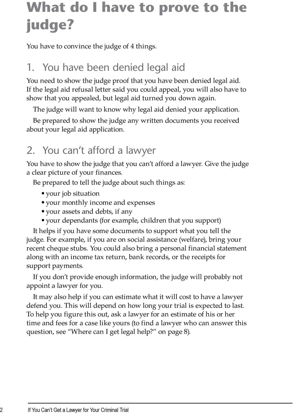 The judge will want to know why legal aid denied your application. Be prepared to show the judge any written documents you received about your legal aid application. 2.