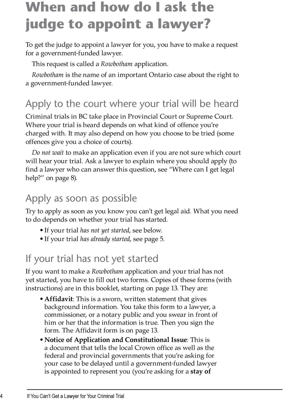 Apply to the court where your trial will be heard Criminal trials in BC take place in Provincial Court or Supreme Court. Where your trial is heard depends on what kind of offence you re charged with.