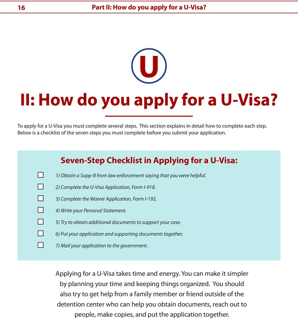 Seven-Step Checklist in Applying for a U-Visa: 1) Obtain a Supp-B from law enforcement saying that you were helpful. 2) Complete the U-Visa Application, Form I-918.