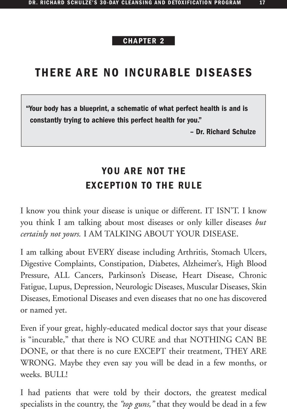 I know you think I am talking about most diseases or only killer diseases but certainly not yours. I AM TALKING ABOUT YOUR DISEASE.