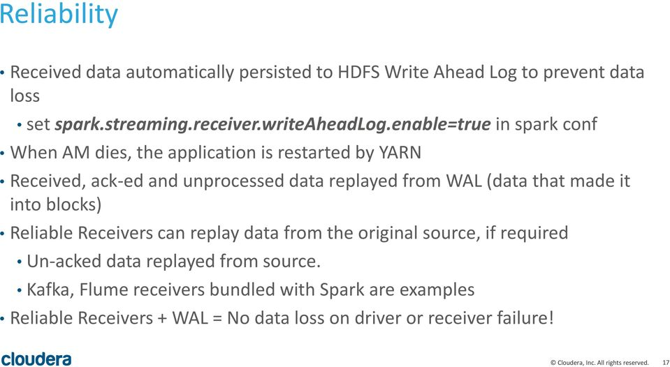 enable=true in spark conf When AM dies, the application is restarted by YARN Received, ack-ed and unprocessed data replayed from WAL