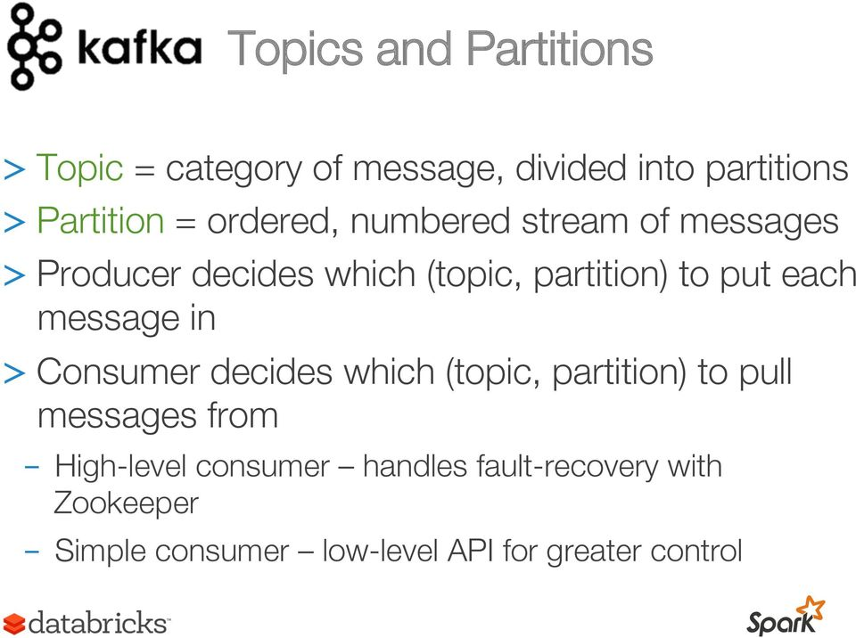 message in > Consumer decides which (topic, partition) to pull messages from - High-level