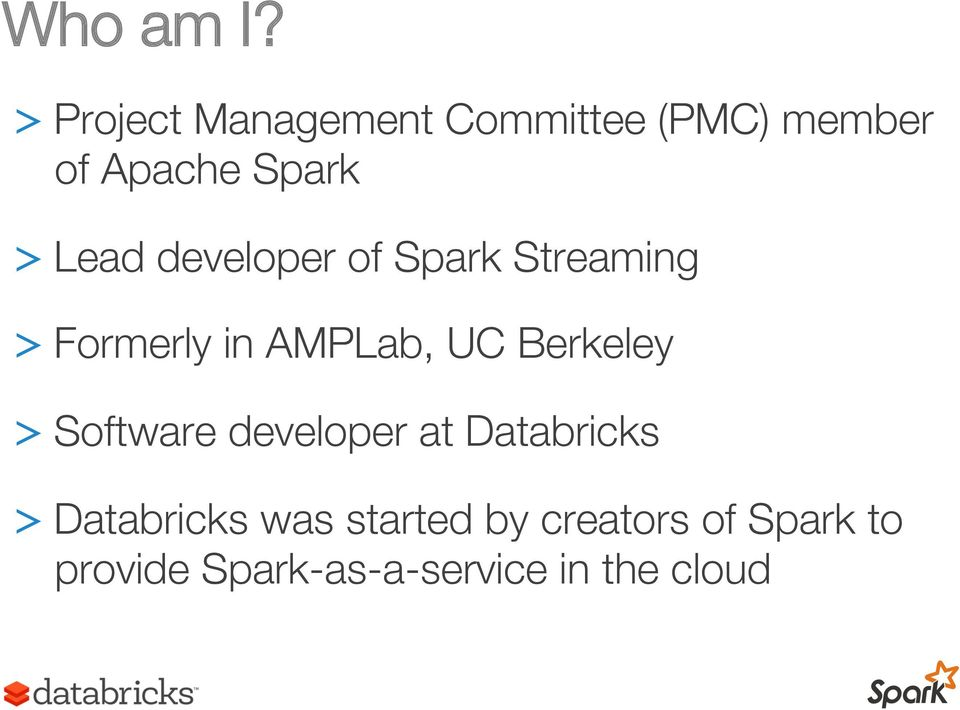 Lead developer of Spark Streaming > Formerly in AMPLab, UC