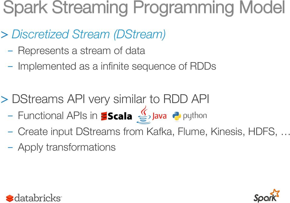 RDDs > DStreams API very similar to RDD API - Functional APIs in -