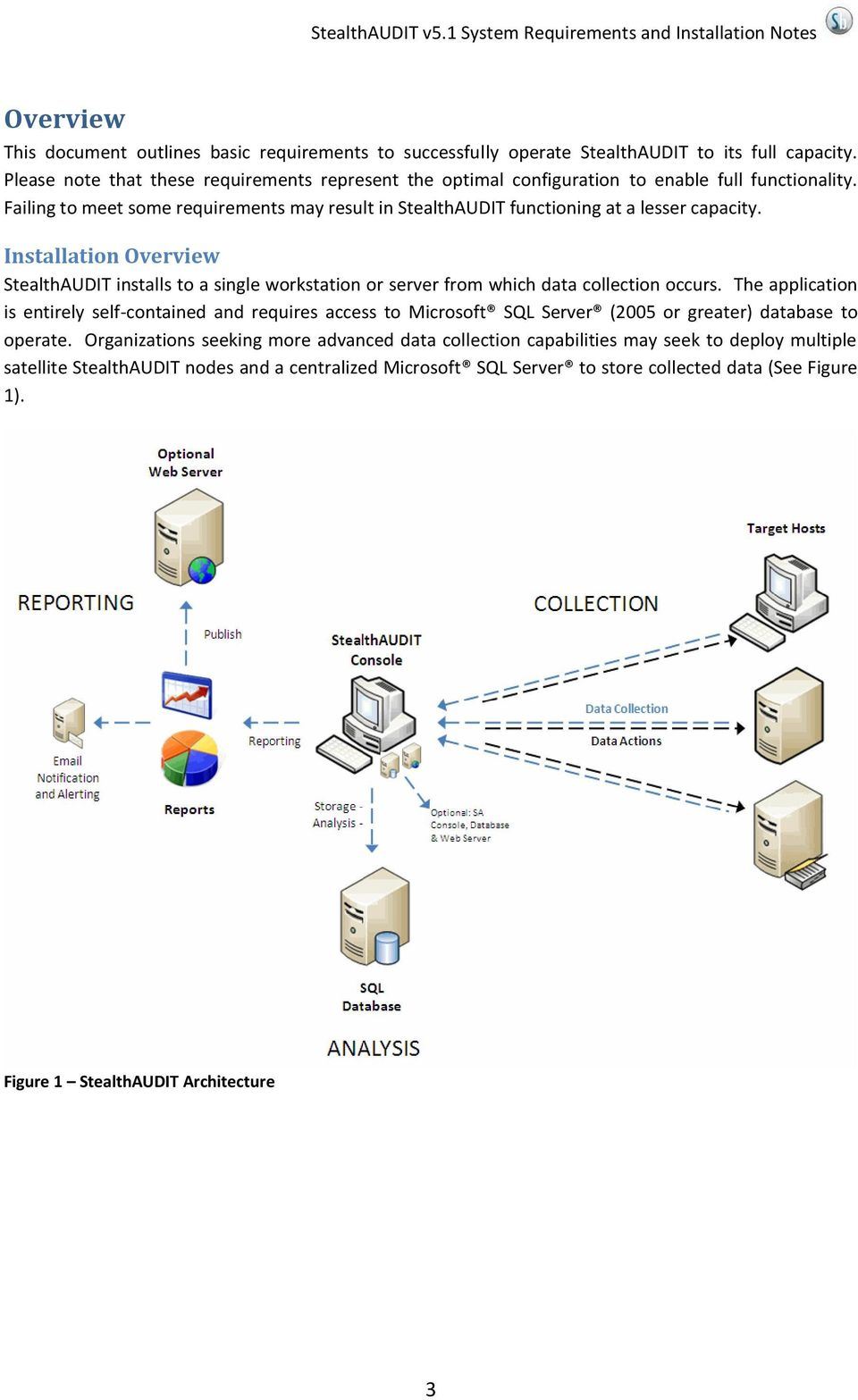 Installation Overview StealthAUDIT installs to a single workstation or server from which data collection occurs.
