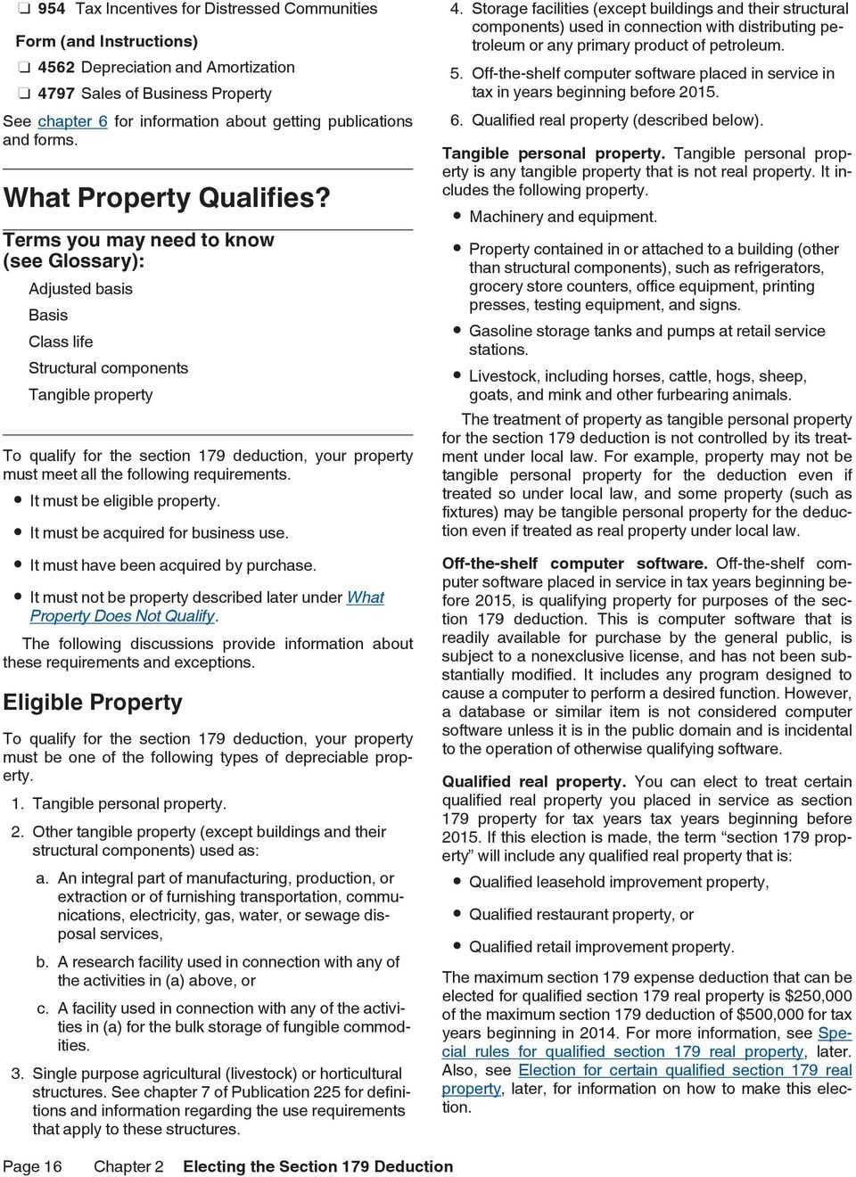 Terms you may need to know (see Glossary): Adjusted basis Basis Class life Structural components Tangible property To qualify for the section 179 deduction, your property must meet all the following