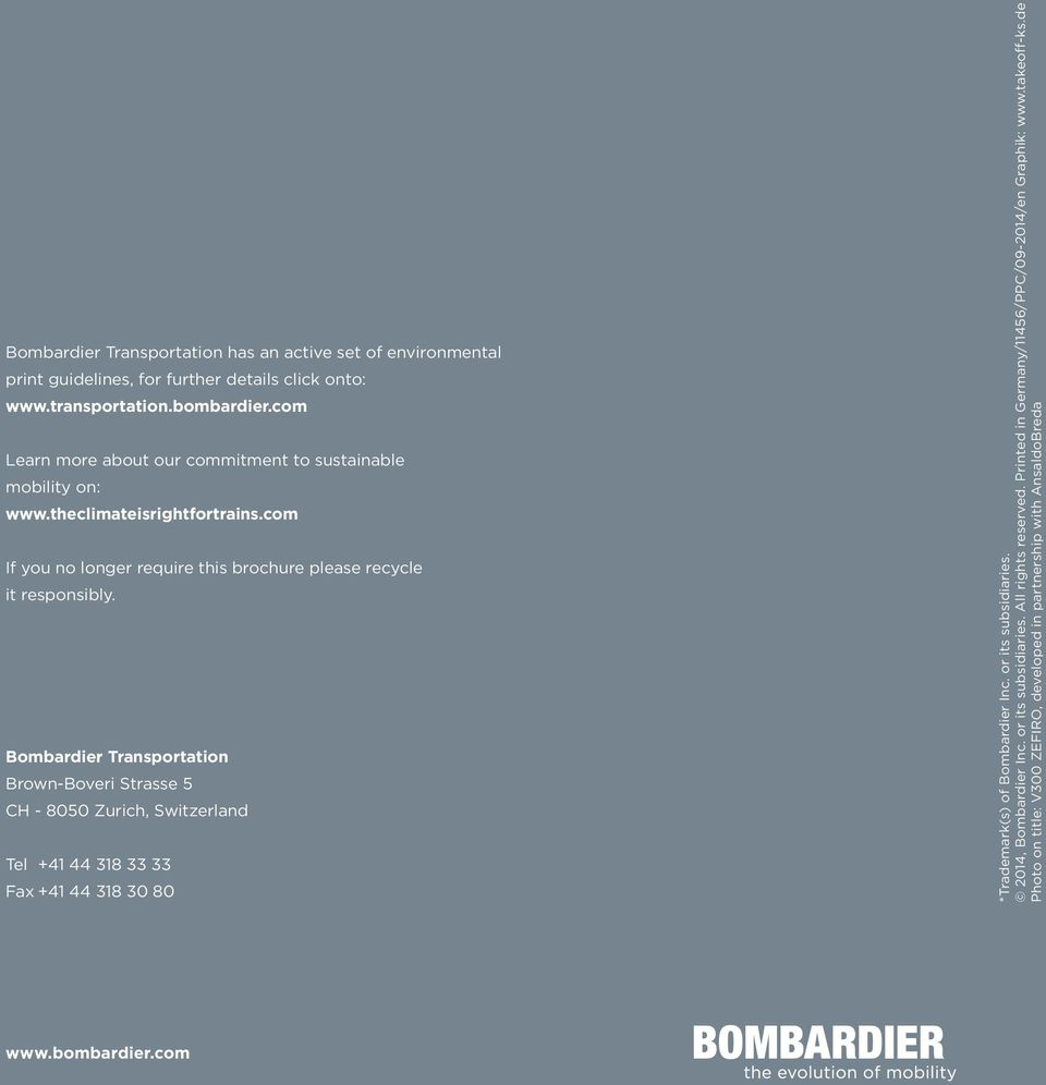Bombardier Transportation Brown-Boveri Strasse 5 CH - 8050 Zurich, Switzerland Tel +41 44 318 33 33 Fax +41 44 318 30 80 *Trademark(s) of Bombardier Inc. or its subsidiaries.