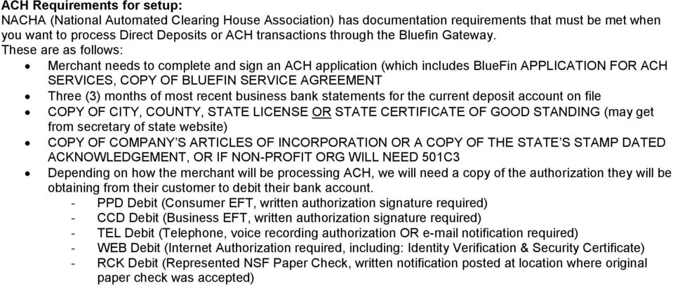 These are as follows: Merchant needs to complete and sign an ACH application (which includes BlueFin APPLICATION FOR ACH SERVICES, COPY OF BLUEFIN SERVICE AGREEMENT Three (3) months of most recent