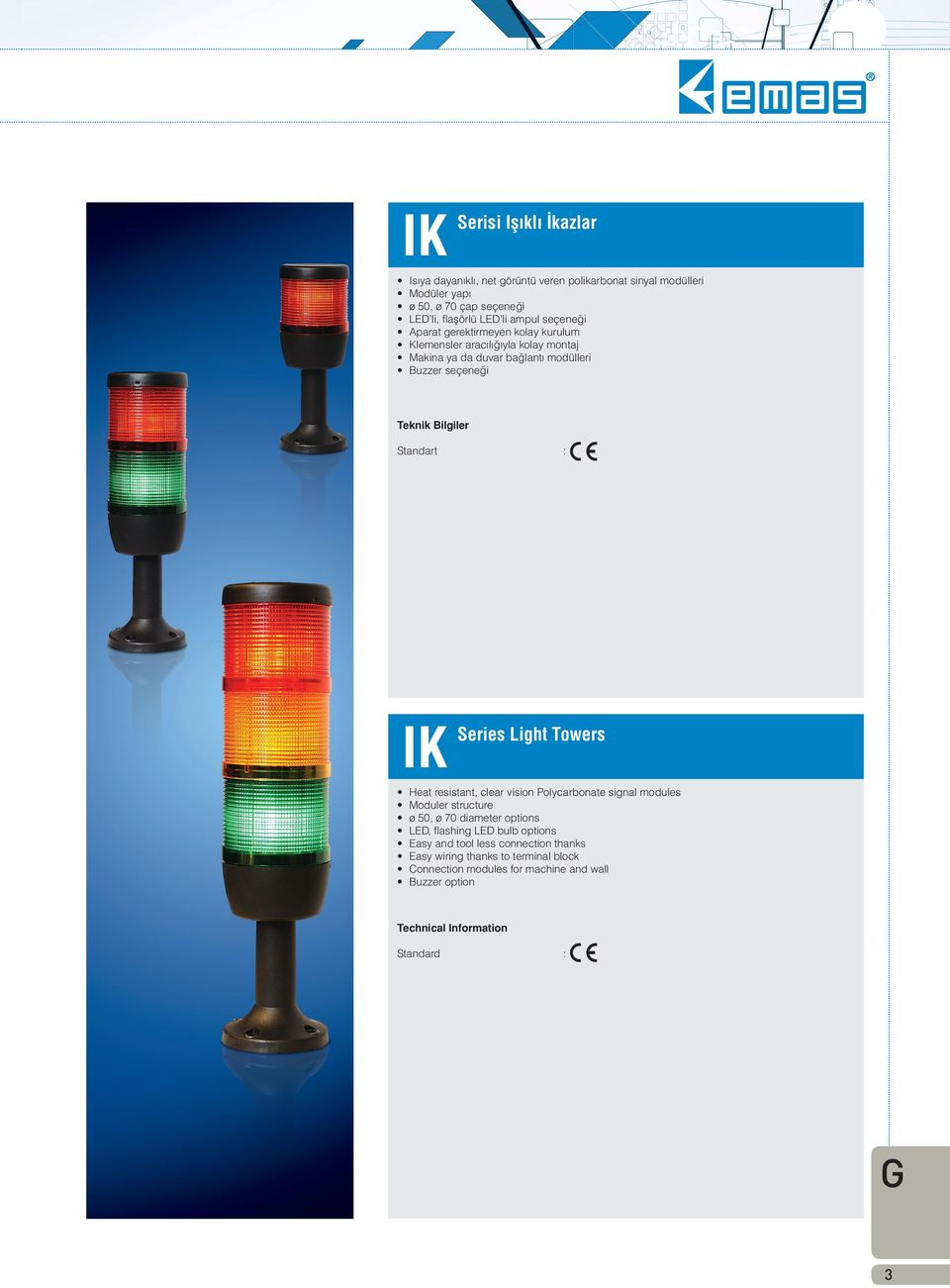 Standart : IK Series Heat resistant, clear vision Polycarbonate signal modules Moduler structure ø 50, ø 70 diameter options, fl ashing bulb options