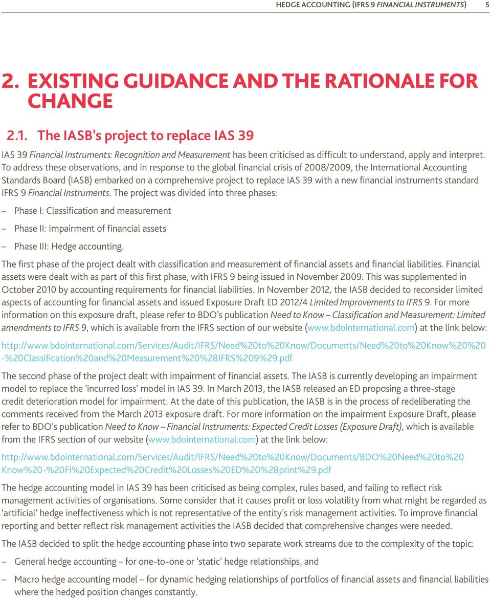 To address these observations, and in response to the global financial crisis of 2008/2009, the International Accounting Standards Board (IASB) embarked on a comprehensive project to replace IAS 39