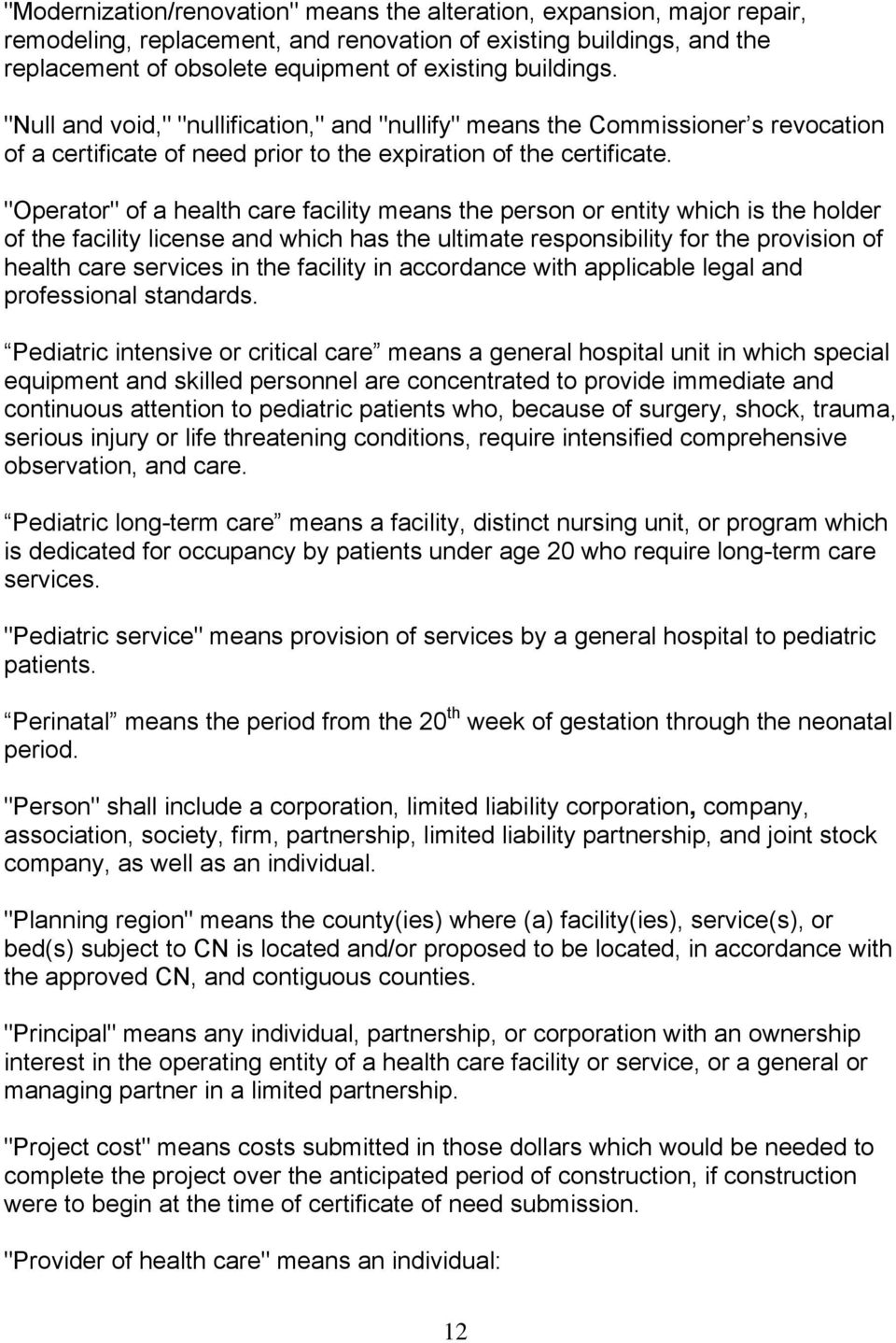 """Operator"" of a health care facility means the person or entity which is the holder of the facility license and which has the ultimate responsibility for the provision of health care services in the"