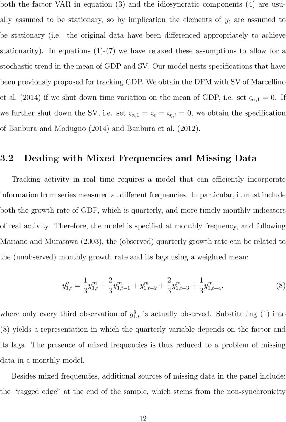 We obtain the DFM with SV of Marcellino et al. (2014) if we shut down time variation on the mean of GDP, i.e. set ς α,1 = 0. If we further shut down the SV, i.e. set ς α,1 = ς ɛ = ς η,i = 0, we obtain the specification of Banbura and Modugno (2014) and Banbura et al.