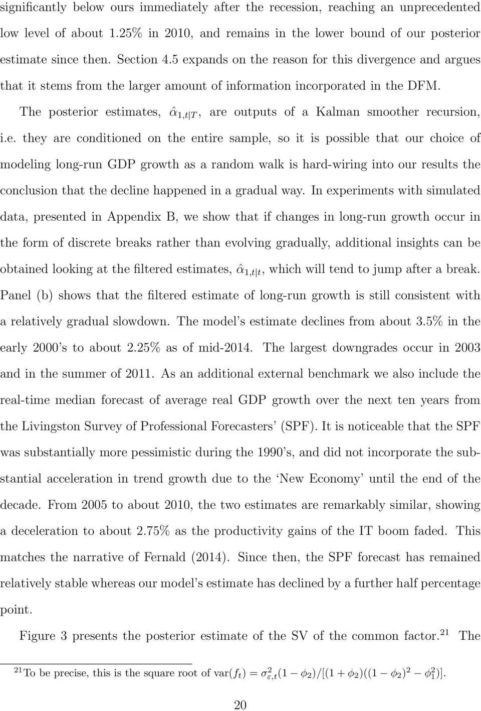 The posterior estimates, ˆα 1,t T, are outputs of a Kalman smoother recursion, i.e. they are conditioned on the entire sample, so it is possible that our choice of modeling long-run GDP growth as a