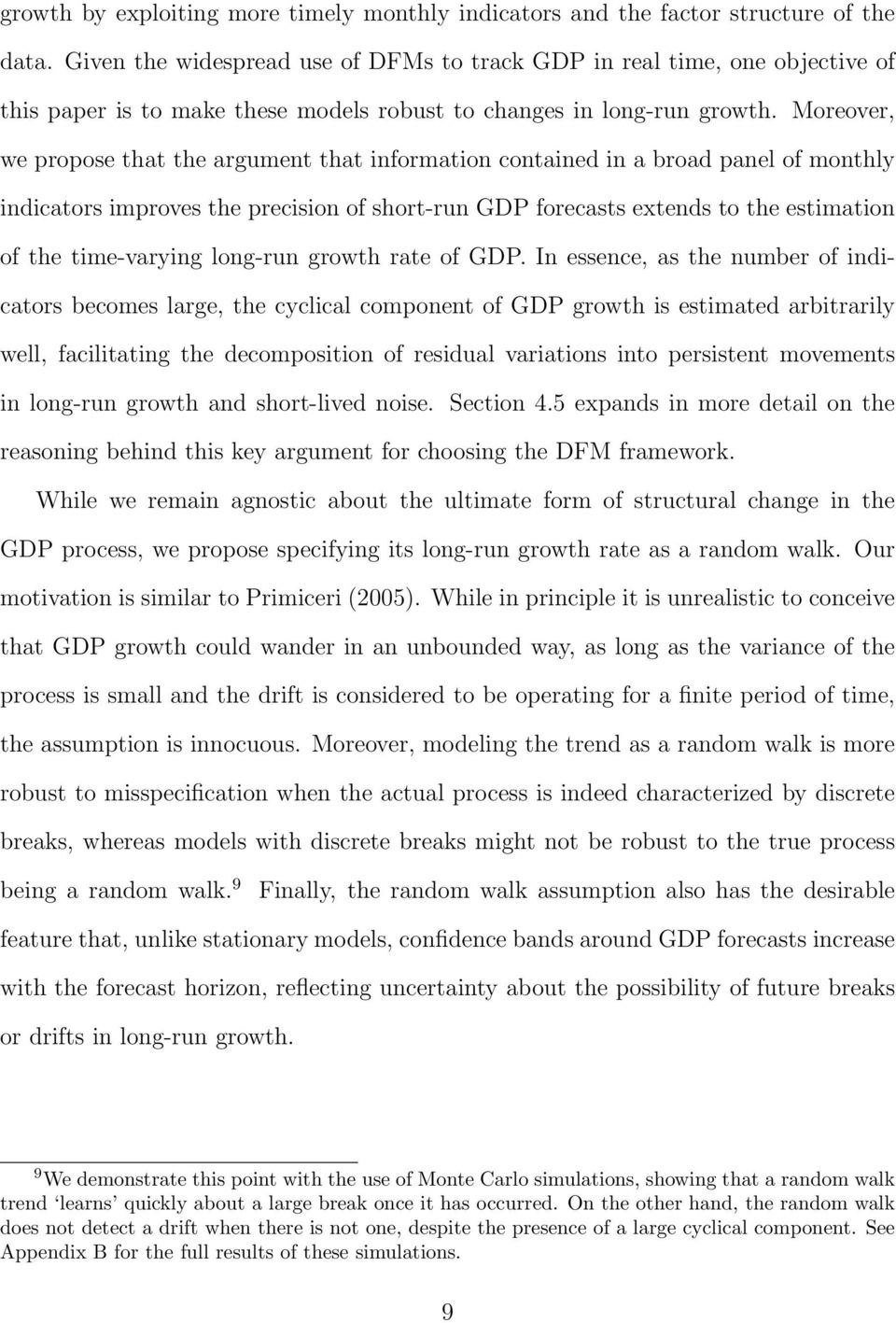 Moreover, we propose that the argument that information contained in a broad panel of monthly indicators improves the precision of short-run GDP forecasts extends to the estimation of the