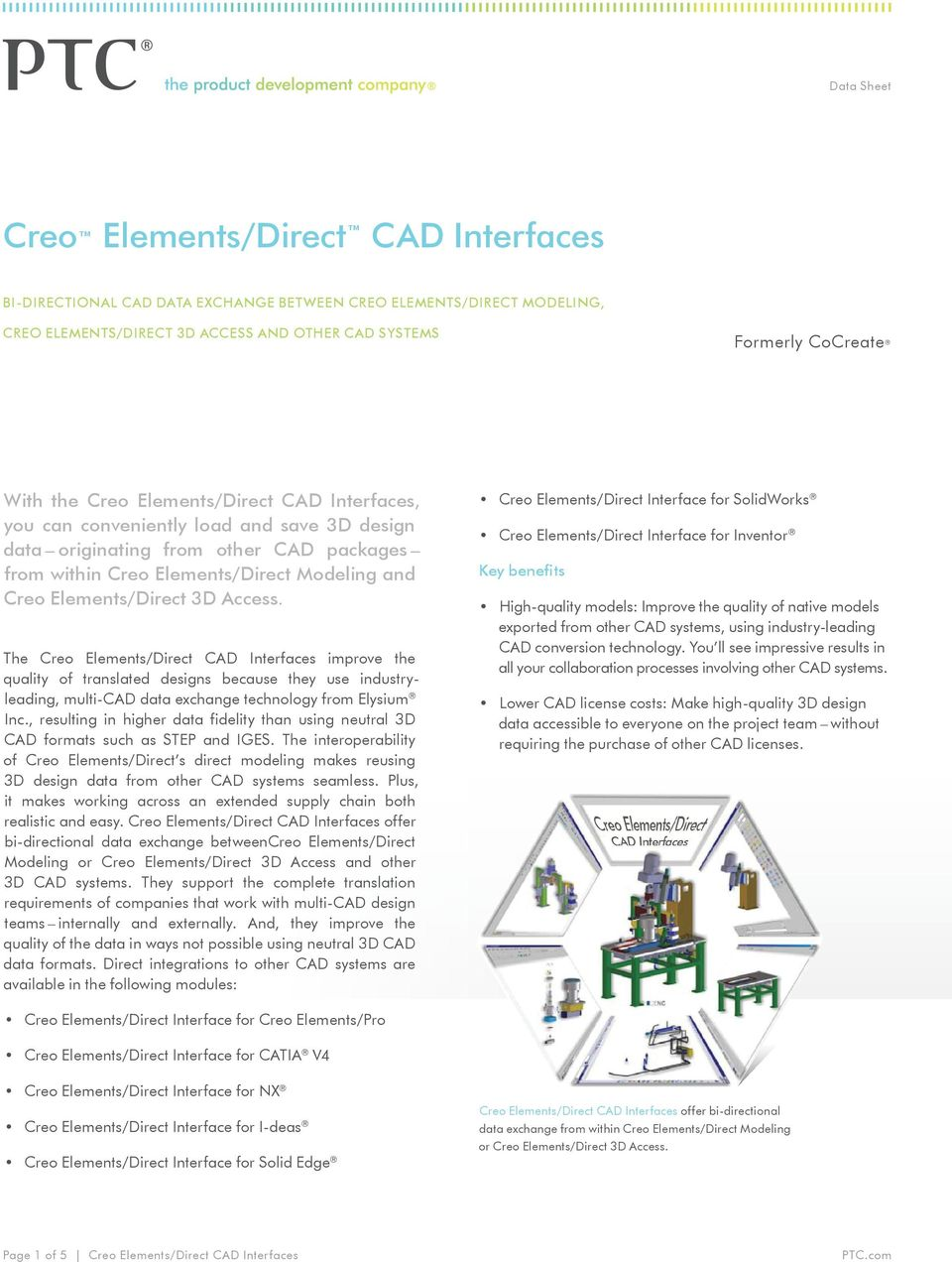 The Creo Elements/Direct CAD Interfaces improve the quality of translated designs because they use industryleading, multi-cad data exchange technology from Elysium Inc.