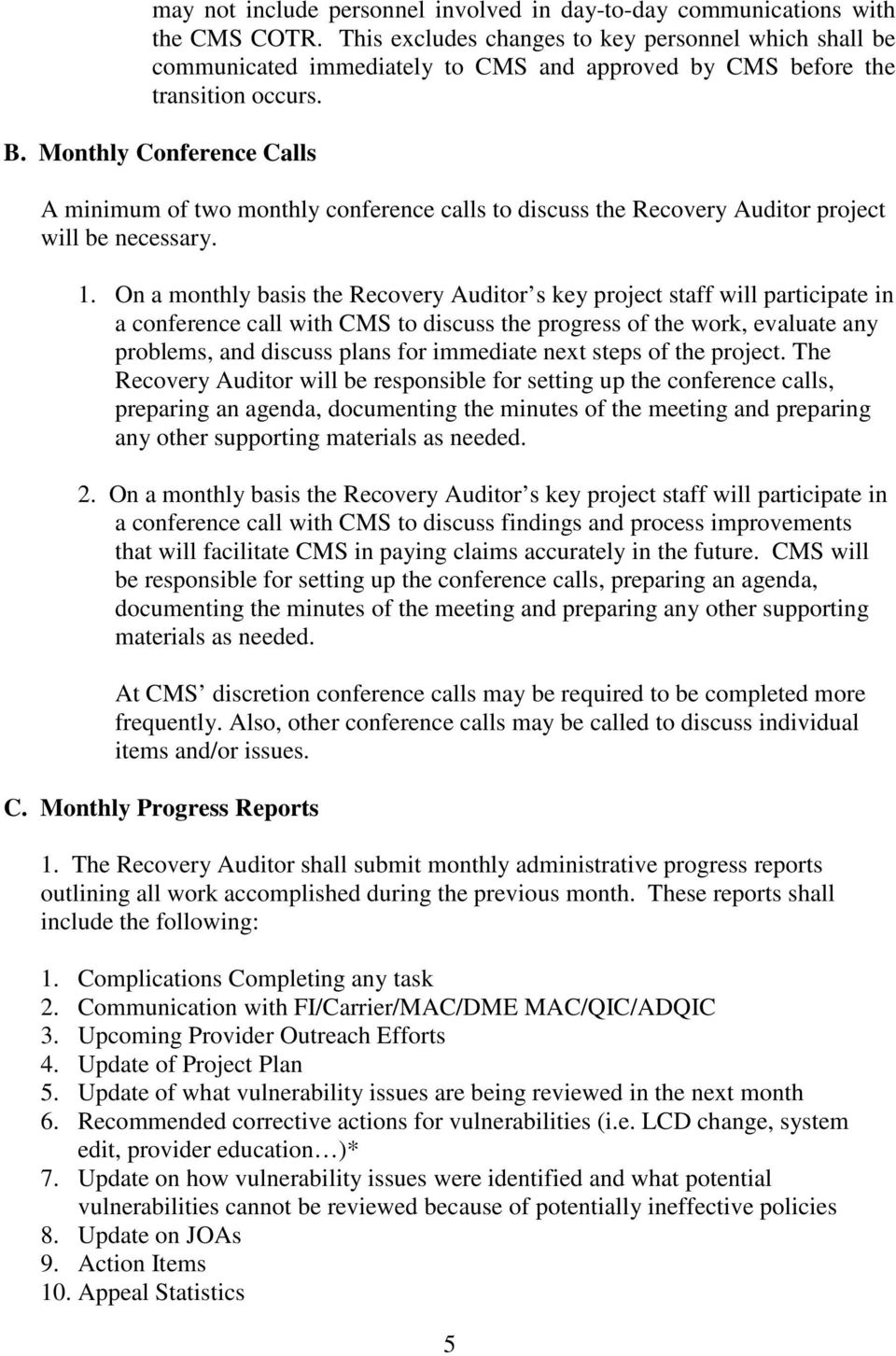 Monthly Conference Calls A minimum of two monthly conference calls to discuss the Recovery Auditor project will be necessary. 1.