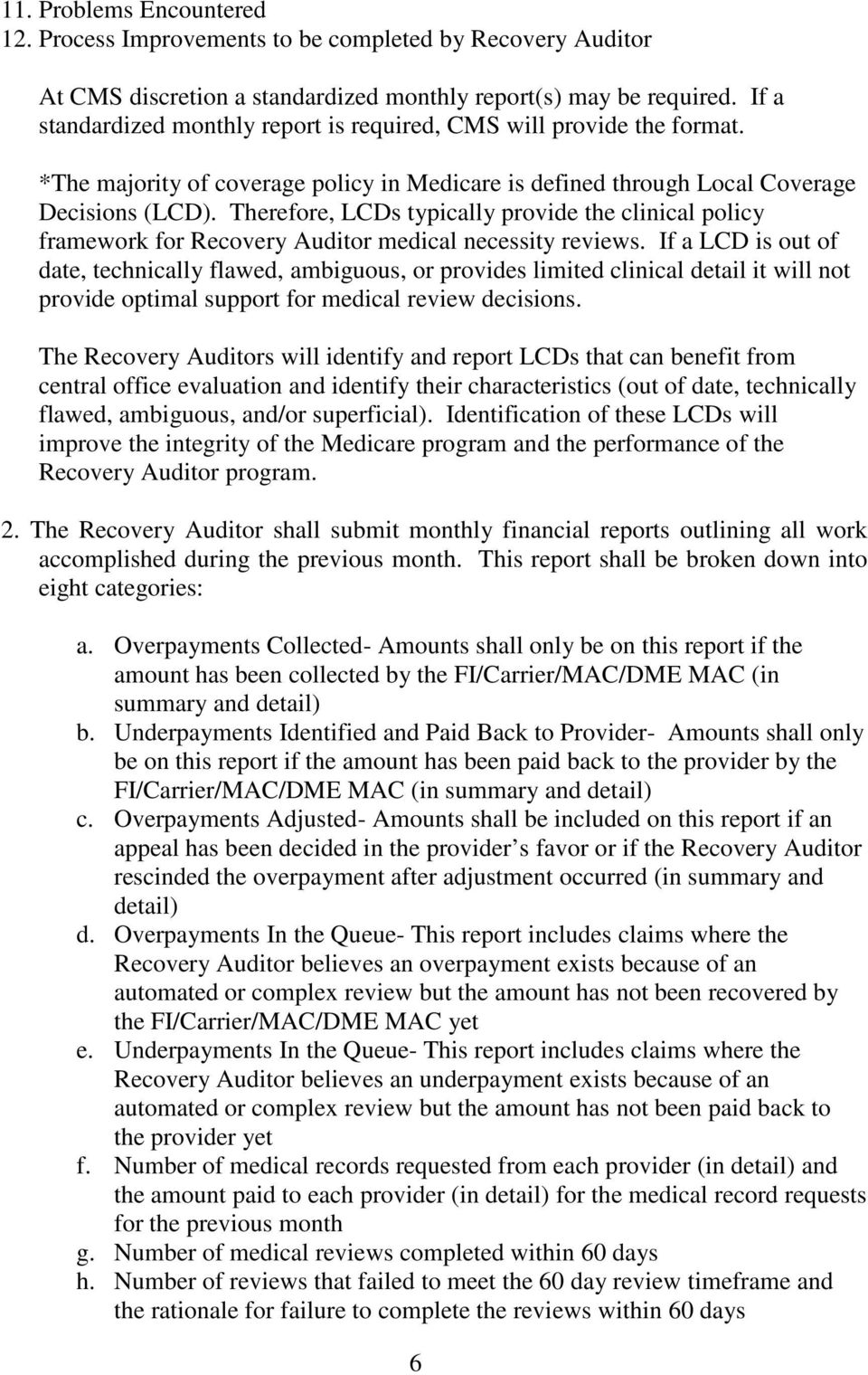 Therefore, LCDs typically provide the clinical policy framework for Recovery Auditor medical necessity reviews.