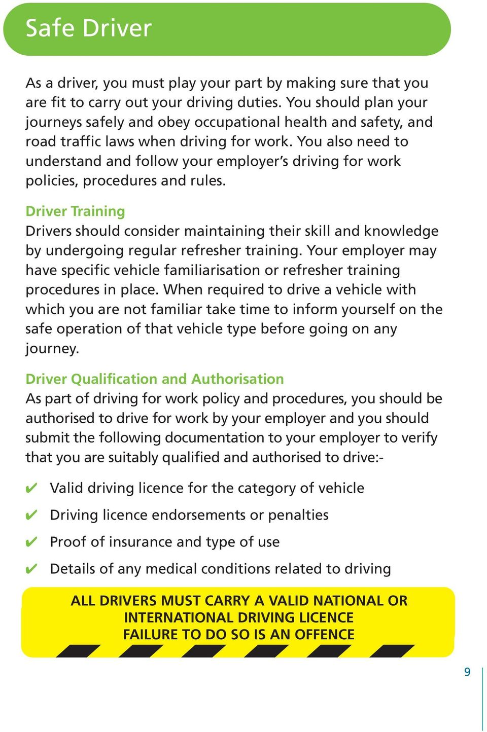 You also need to understand and follow your employer s driving for work policies, procedures and rules.