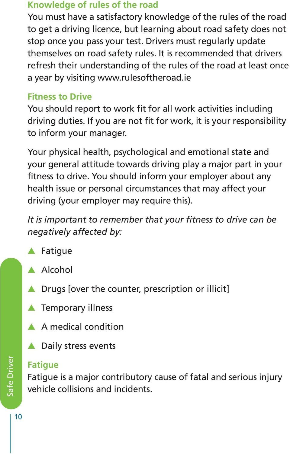 ie Fitness to Drive You should report to work fit for all work activities including driving duties. If you are not fit for work, it is your responsibility to inform your manager.