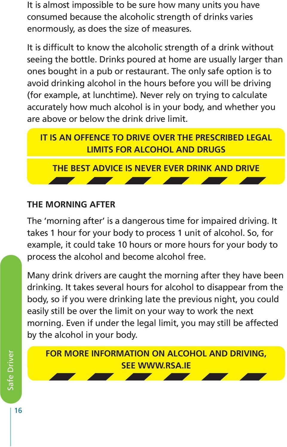 The only safe option is to avoid drinking alcohol in the hours before you will be driving (for example, at lunchtime).