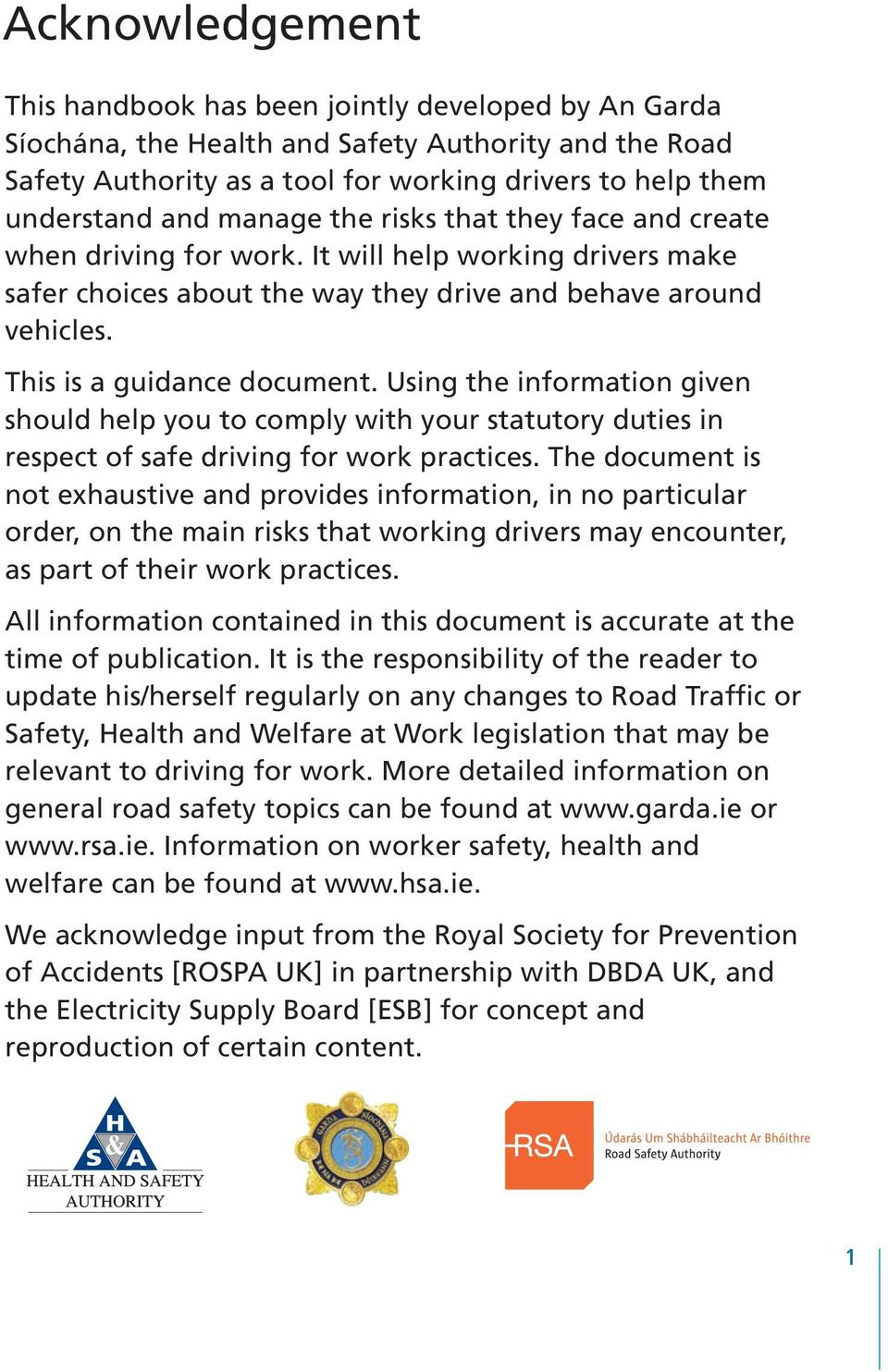 Using the information given should help you to comply with your statutory duties in respect of safe driving for work practices.
