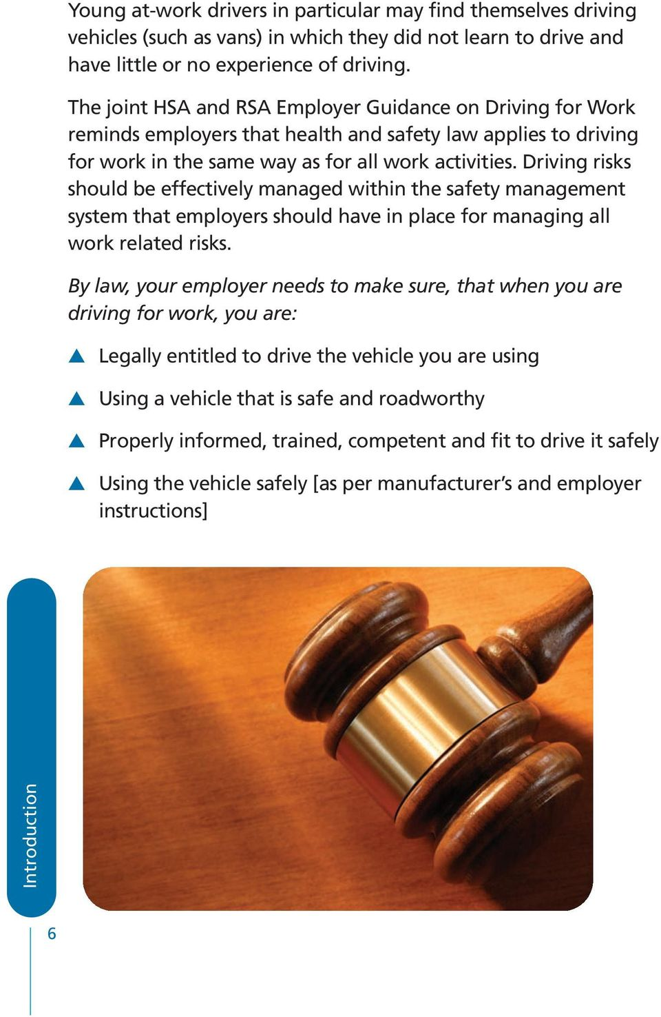 Driving risks should be effectively managed within the safety management system that employers should have in place for managing all work related risks.