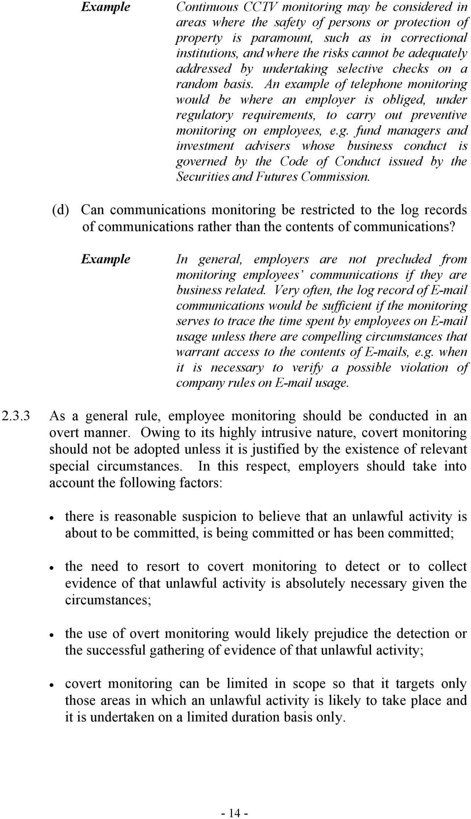 An example of telephone monitoring would be where an employer is obliged, under regulatory requirements, to carry out preventive monitoring on employees, e.g. fund managers and investment advisers whose business conduct is governed by the Code of Conduct issued by the Securities and Futures Commission.