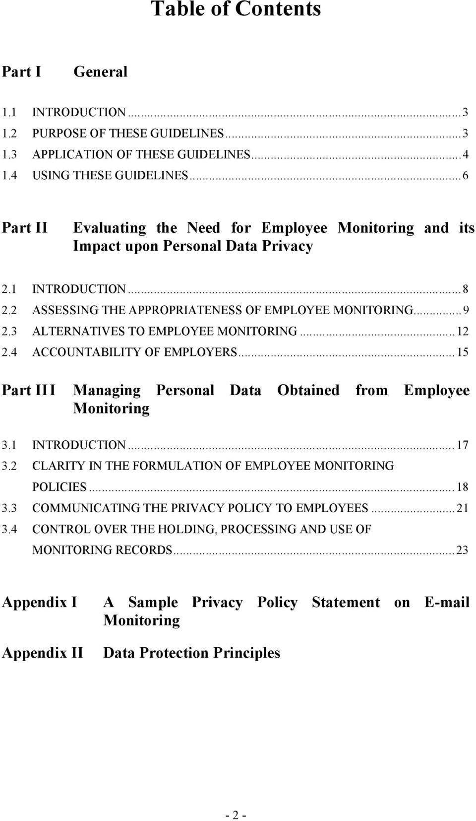 3 ALTERNATIVES TO EMPLOYEE MONITORING... 12 2.4 ACCOUNTABILITY OF EMPLOYERS...15 Part III Managing Personal Data Obtained from Employee Monitoring 3.1 INTRODUCTION...17 3.